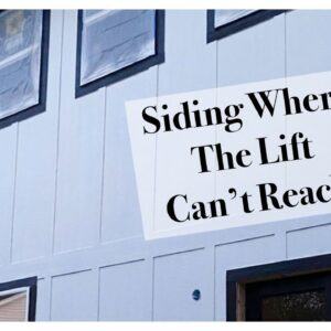 Siding Where The Lift Cant Reach On The House Addition