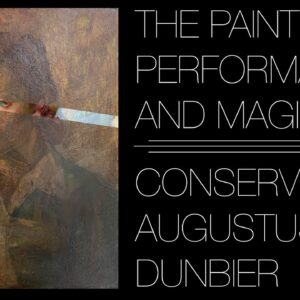 The Painter, Performance, and Magic: Conserving Augustus Dunbier
