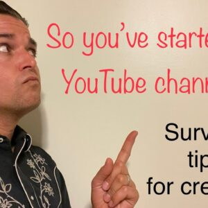 So you've started a YouTube channel! Survival tips for creators.